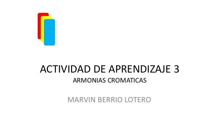 ACTIVIDAD DE APRENDIZAJE 3      ARMONIAS CROMATICAS     MARVIN BERRIO LOTERO