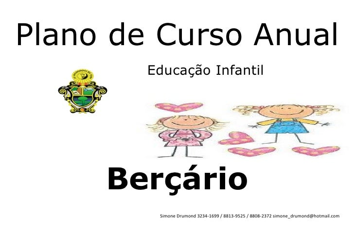 Plano de Curso Anual        Educação Infantil     Berçário         Simone Drumond 3234-1699 / 8813-9525 / 8808-2372 simone...
