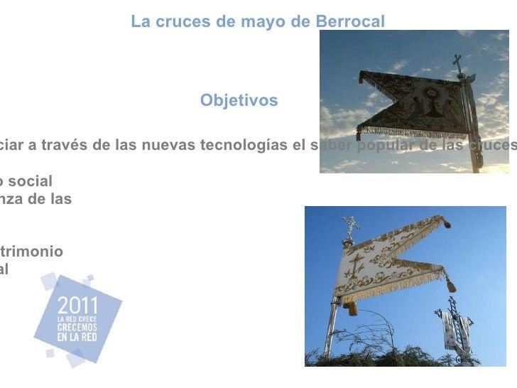 Objetivos  Promocionar y potenciar a través de las nuevas tecnologías el saber popular de las cruces de mayo de Berrocal. ...