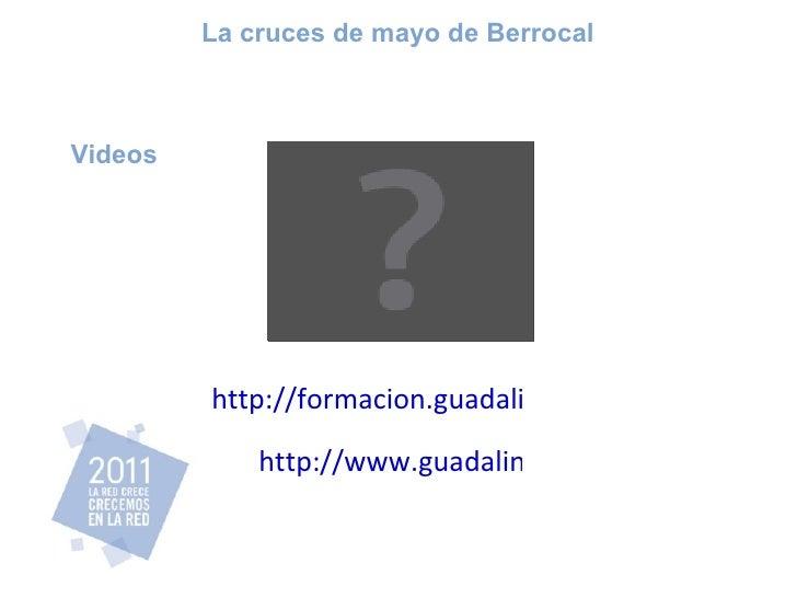 Videos http://formacion.guadalinfo.es/ http://www.guadalinfo.es/ La cruces de mayo de Berrocal