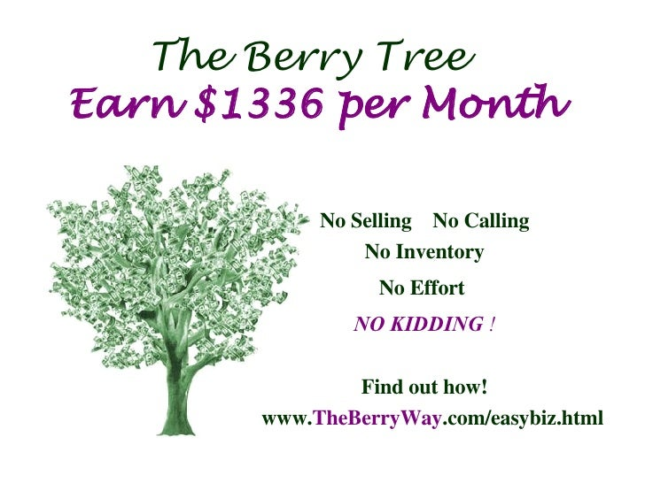 The Berry Tree  Earn $1336 per Month <ul><li>No Selling  No Calling </li></ul><ul><li>No Inventory </li></ul><ul><li>No Ef...