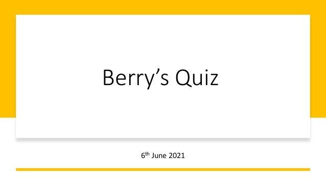 Berry's Quiz 6th June 2021