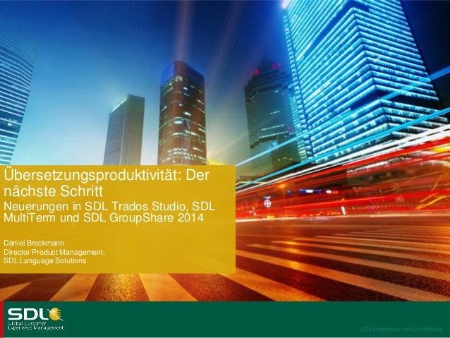 SDL Proprietary and Confidential Übersetzungsproduktivität: Der nächste Schritt Neuerungen in SDL Trados Studio, SDL Multi...