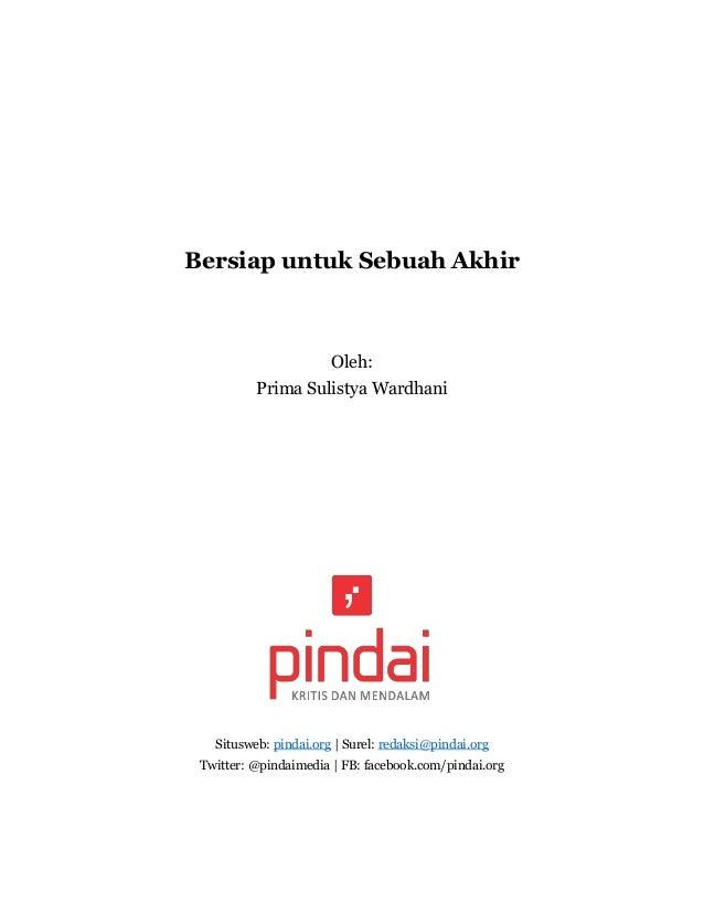 Bersiap untuk Sebuah Akhir Oleh: Prima Sulistya Wardhani Situsweb: pindai.org | Surel: redaksi@pindai.org Twitter: @pindai...