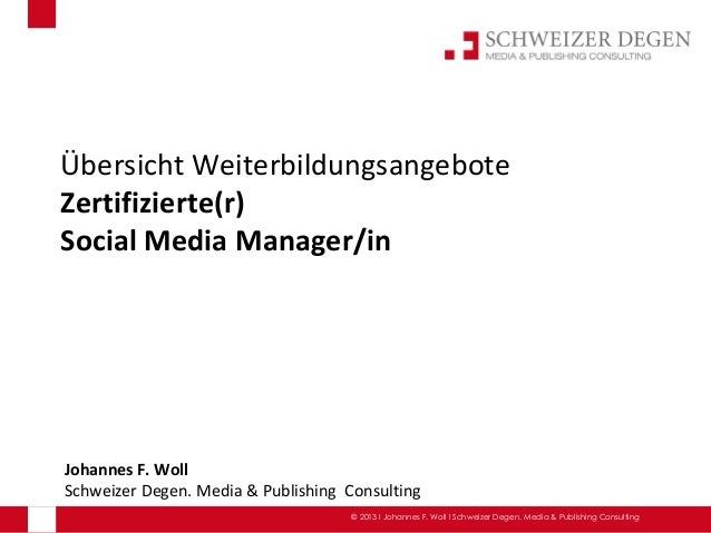 Übersicht WeiterbildungsangeboteZertifizierte(r)Social Media Manager/inJohannes F. WollSchweizer Degen. Media & Publishing...
