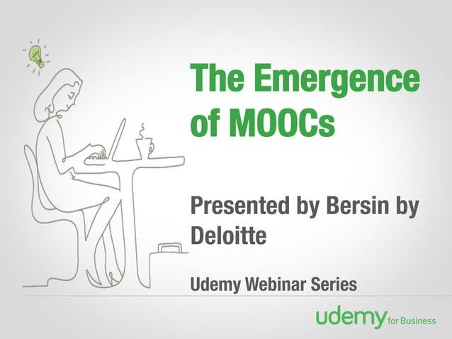 The Emergence of MOOCs!  Presented by Bersin by Deloitte  Udemy Webinar Series