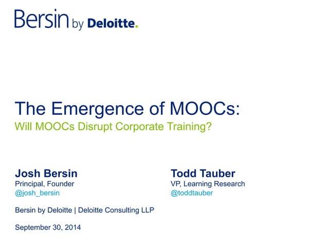 The Emergence of MOOCs: Josh Bersin Todd Tauber Principal, Founder VP, Learning Research @josh_bersin @toddtauber Bersin b...