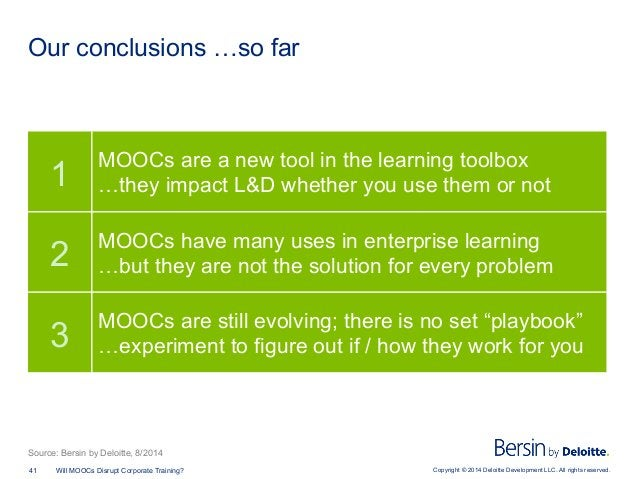 Copyright © 2014 Deloitte Development LLC. All rights reserved.41 Will MOOCs Disrupt Corporate Training? Our conclusions …...