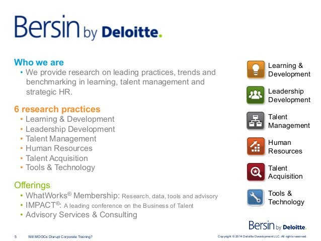 Copyright © 2014 Deloitte Development LLC. All rights reserved.5 Will MOOCs Disrupt Corporate Training? Who we are • We p...