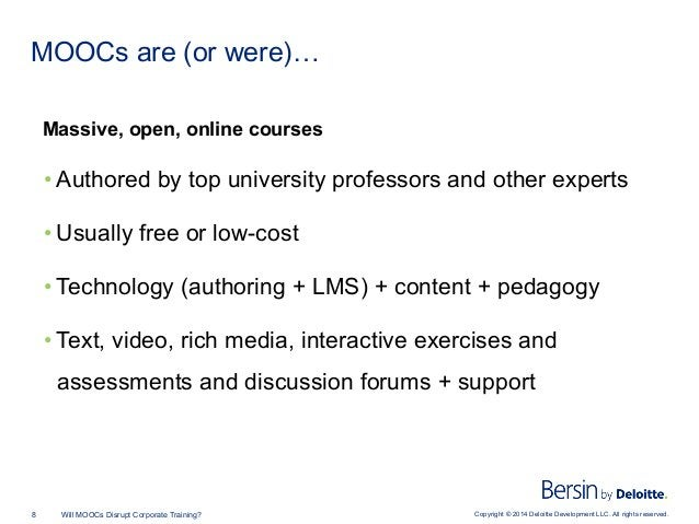 Copyright © 2014 Deloitte Development LLC. All rights reserved.8 Will MOOCs Disrupt Corporate Training? MOOCs are (or were...