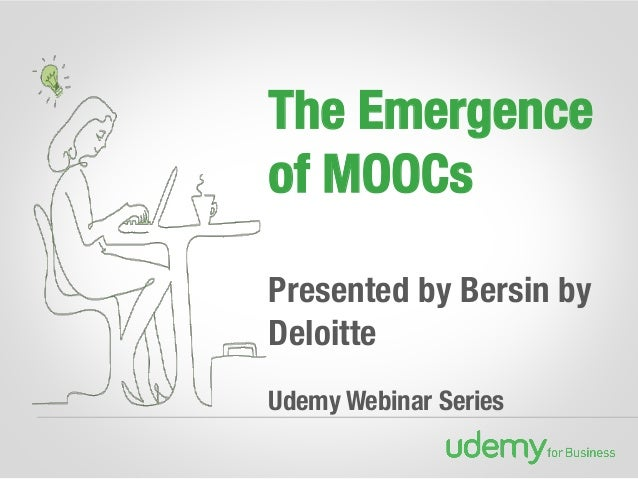 The Emergence of MOOCs!  Presented by Bersin by Deloitte  Udemy Webinar Series