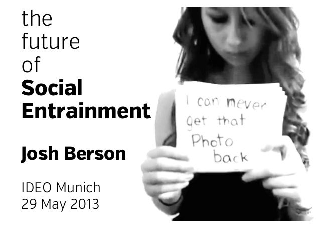 thefutureofSocialEntrainmentJosh BersonIDEO Munich29 May 2013
