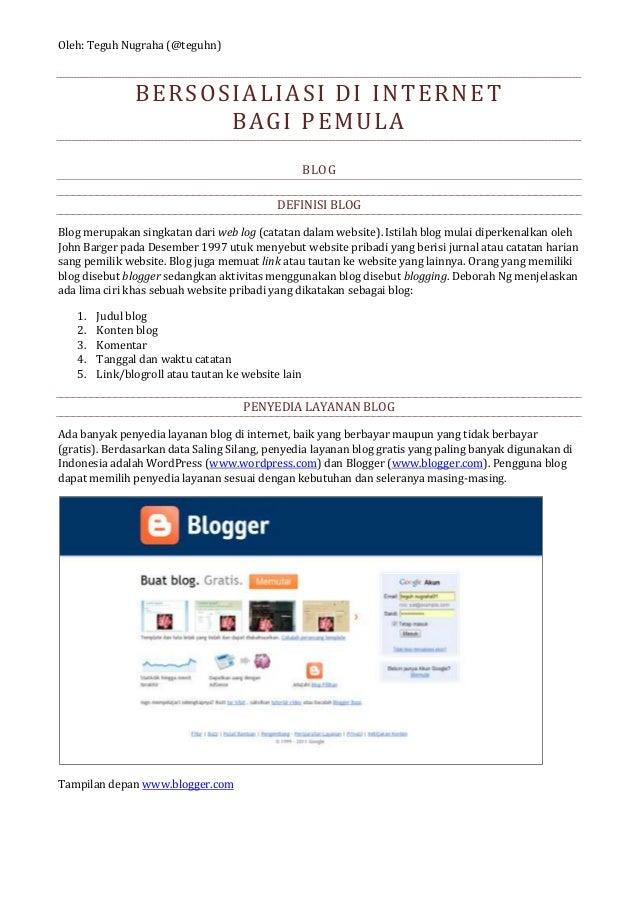 Oleh: Teguh Nugraha (@teguhn) BERSOSIALIASI DI INTERNET BAGI PEMULA BLOG DEFINISI BLOG Blog merupakan singkatan dari web l...