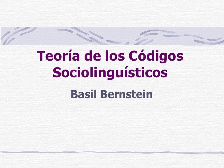 Teoría de los Códigos Sociolinguísticos Basil Bernstein