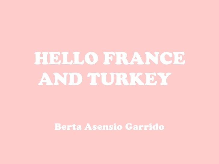 HELLO FRANCE AND TURKEY   Berta Asensio Garrido