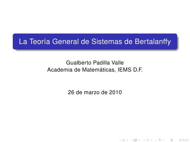 La Teor´a General de Sistemas de Bertalanffy        ı                Gualberto Padilla Valle                           ´  ...