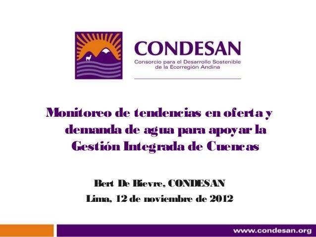 Monitoreo de tendencias en oferta y  demanda de agua para apoyar la   Gestión Integrada de Cuencas        Bert De Bievre, ...