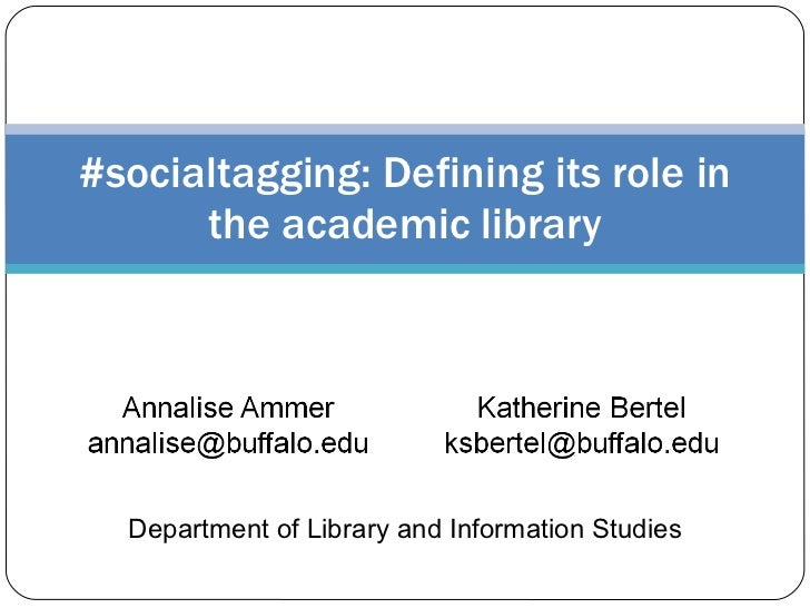 #socialtagging: Defining its role in the academic library Department of Library and Information Studies