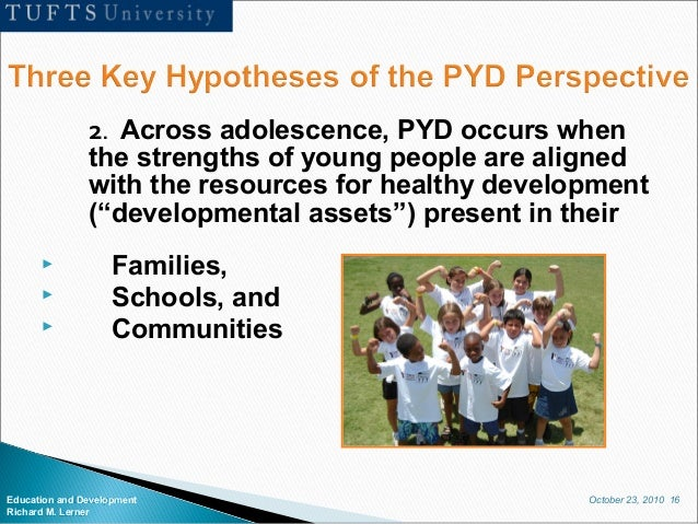 October 23, 2010 16Education and Development Richard M. Lerner 2. Across adolescence, PYD occurs when the strengths of you...