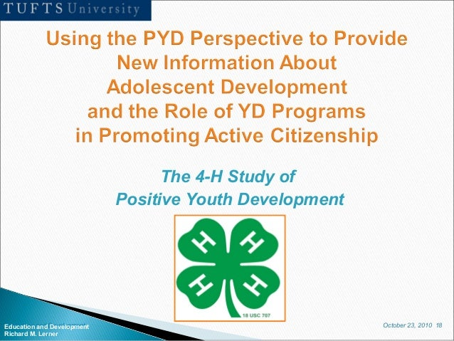 October 23, 2010 18Education and Development Richard M. Lerner The 4-H Study of Positive Youth Development Education and D...