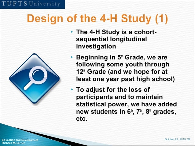 October 23, 2010 20Education and Development Richard M. Lerner  The 4-H Study is a cohort- sequential longitudinal invest...