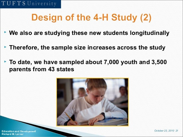 October 23, 2010 21Education and Development Richard M. Lerner  We also are studying these new students longitudinally  ...