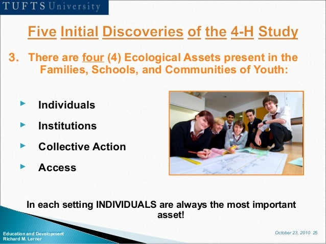 October 23, 2010 25Education and Development Richard M. Lerner 3. There are four (4) Ecological Assets present in the Fami...