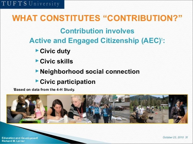 October 23, 2010 31Education and Development Richard M. Lerner Contribution involves Active and Engaged Citizenship (AEC)1...