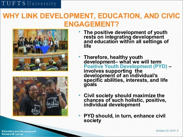 October 23, 2010 5Education and Development Richard M. Lerner  The positive development of youth rests on integrating dev...