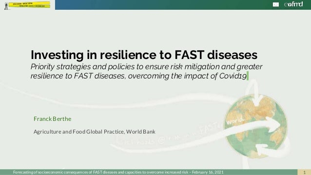 1 Investing in resilience to FAST diseases Priority strategies and policies to ensure risk mitigation and greater resilien...