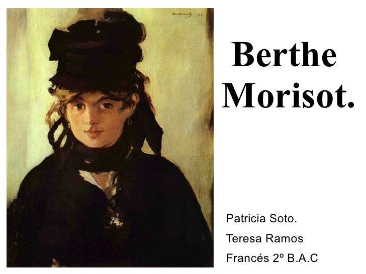 <ul><ul><li>Berthe  Morisot. </li></ul></ul><ul>Patricia Soto. Teresa Ramos Francés 2º B.A.C </ul>