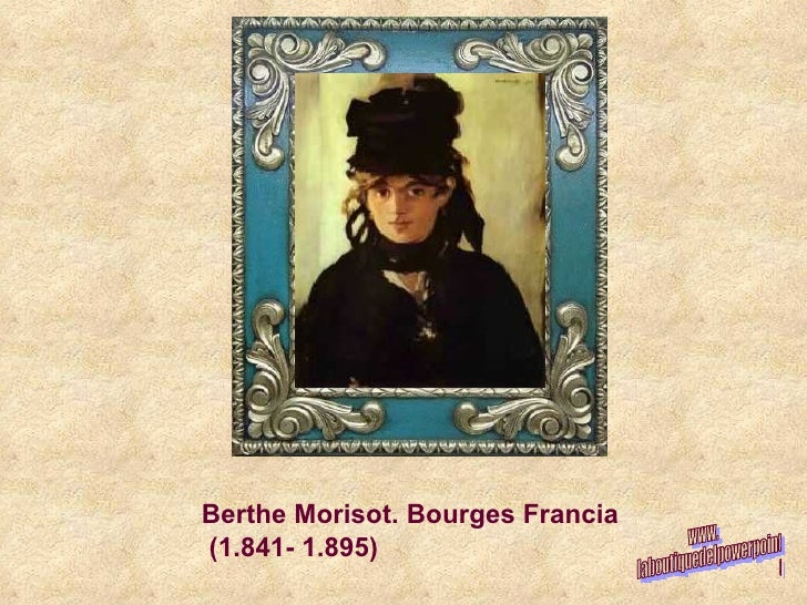 Berthe Morisot. Bourges Francia  (1.841- 1.895) www. laboutiquedelpowerpoint. com