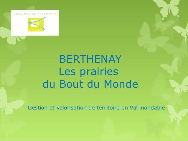 BERTHENAY        Les prairies     du Bout du MondeGestion et valorisation de territoire en Val inondable
