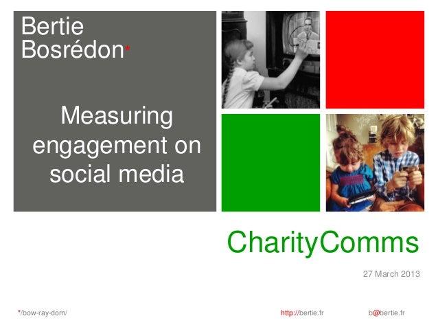 BertieBosrédon*      Measuring    engagement on     social media                    CharityComms                          ...