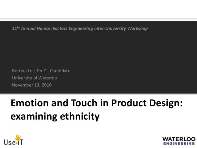 Emotion and Touch in Product Design: examining ethnicity 11th Annual Human Factors Engineering Inter-University Workshop B...