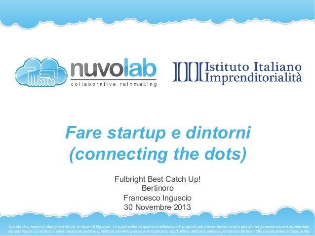 Fare startup e dintorni (connecting the dots) Fulbright Best Catch Up! Bertinoro Francesco Inguscio 30 Novembre 2013 Quest...