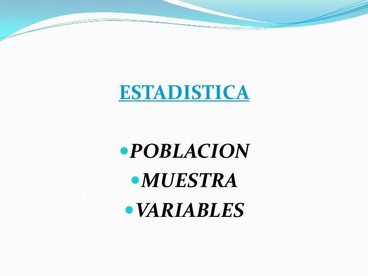 ESTADISTICA <br />POBLACION<br />MUESTRA<br />VARIABLES<br />