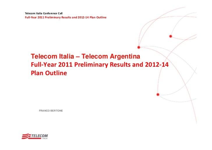 TelecomItaliaConferenceCallFull‐Year2011PreliminaryResultsand2012‐14PlanOutline    Telecom Italia – Telecom Arge...