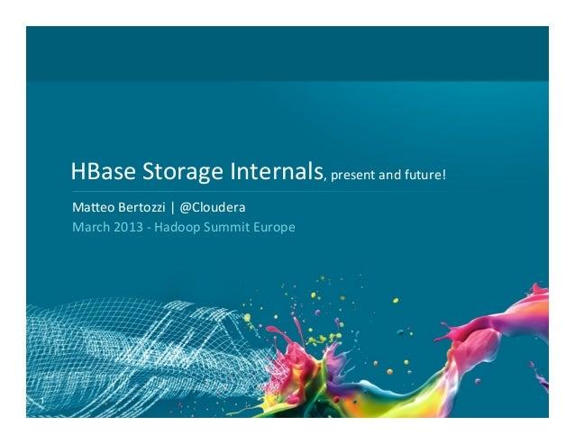HBase Storage Internals, present and future!     Ma6eo Bertozzi   @Cloudera      March 2013 -‐...