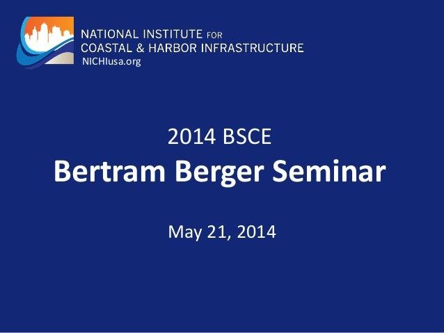 2014 BSCE Bertram Berger Seminar May 21, 2014 NICHIusa.org