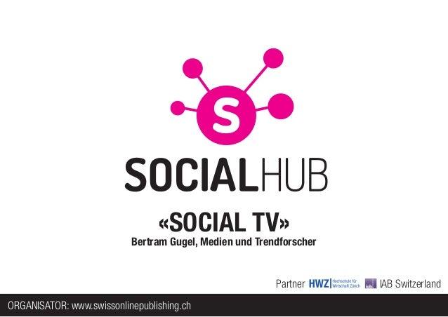 «SOCIAL TV»                           Bertram Gugel, Medien und Trendforscher                                             ...