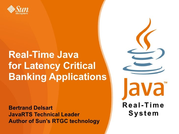Real-Time Java for Latency Critical Banking Applications  Bertrand Delsart                  Real-Time JavaRTS Technical Le...