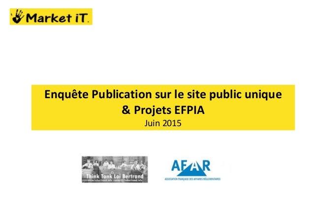 Enquête Publication sur le site public unique & Projets EFPIA Juin 2015