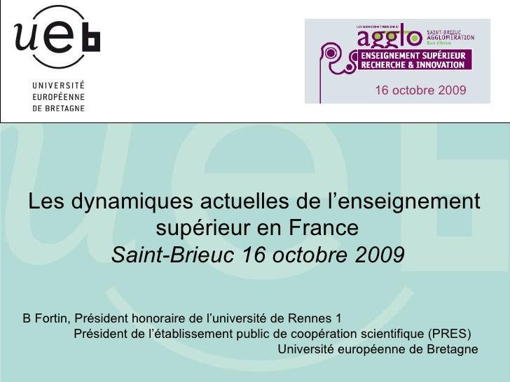 Les dynamiques actuelles de l'enseignement  supérieur en France Saint-Brieuc 16 octobre 2009 B Fortin, Président honoraire...