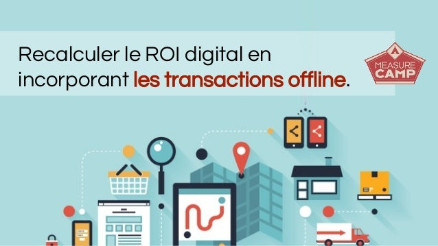 Recalculer le ROI digital en incorporant les transactions offline.