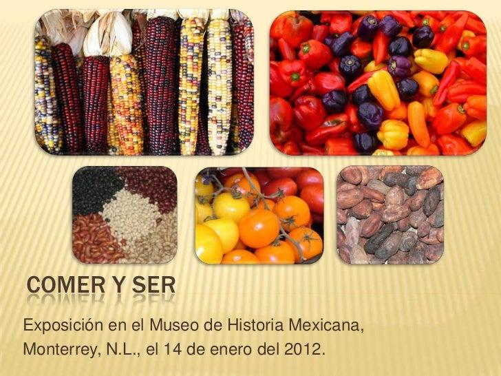 COMER Y SERExposición en el Museo de Historia Mexicana,Monterrey, N.L., el 14 de enero del 2012.