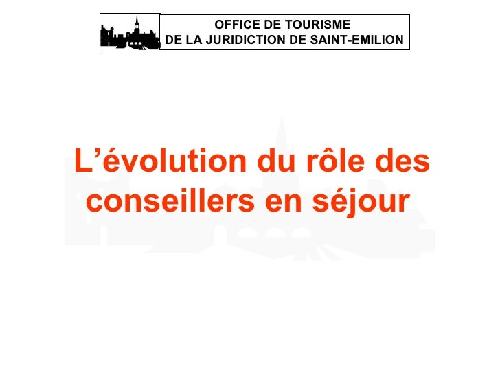 L'évolution du rôle des conseillers en séjour   OFFICE DE TOURISME  DE LA JURIDICTION DE SAINT-EMILION