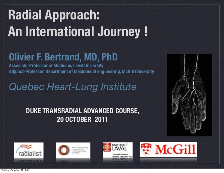 Radial Approach:     An International Journey !      Olivier F. Bertrand, MD, PhD      Associate-Professor of Medicine, La...