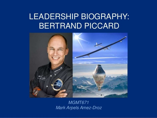 LEADERSHIP BIOGRAPHY: BERTRAND PICCARD MGMT671 Mark Arpels Amez-Droz