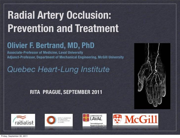 Radial Artery Occlusion:      Prevention and Treatment     Olivier F. Bertrand, MD, PhD     Associate-Professor of Medicin...
